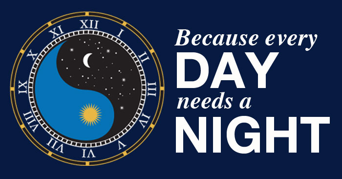 """A ying yang symbol, with one representing day and the other night and the text """"Because every day needs a night."""""""